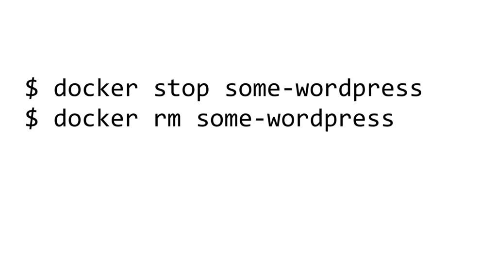 $ docker stop some-wordpress $ docker rm some-w...
