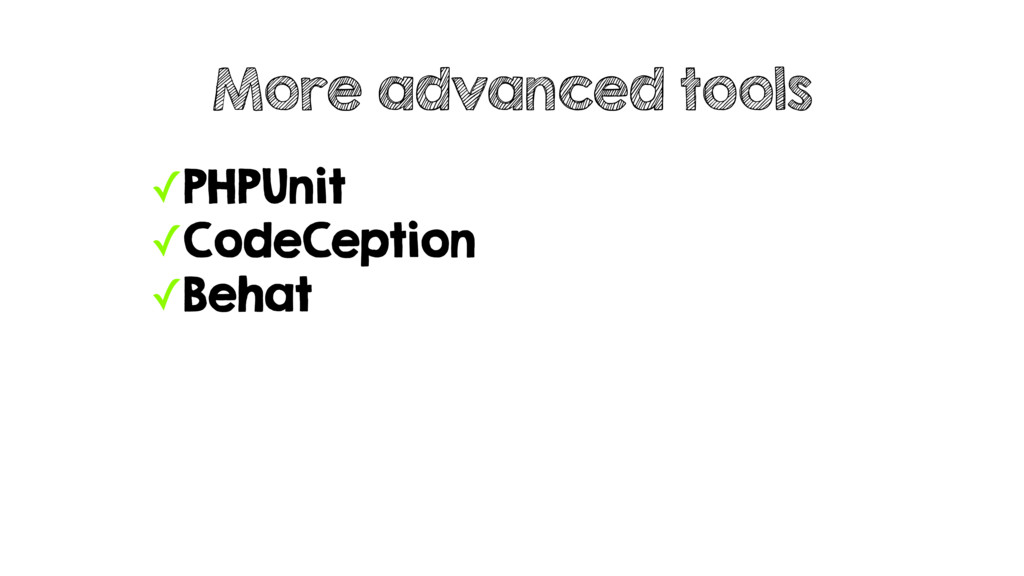 ✓PHPUnit ✓CodeCeption ✓Behat More advanced tools