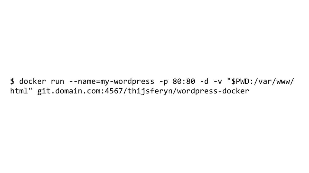 $ docker run --name=my-wordpress -p 80:80 -d -v...