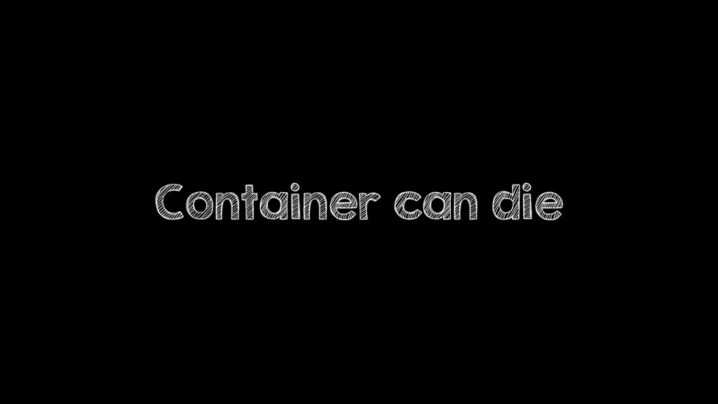 Container can die