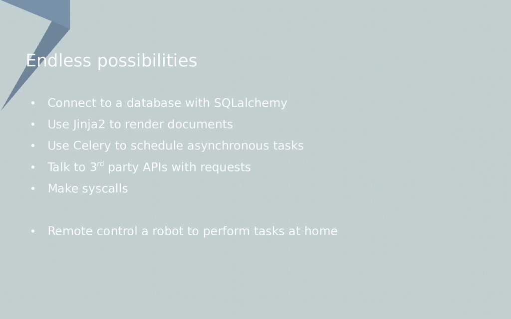 Endless possibilities ● Connect to a database w...