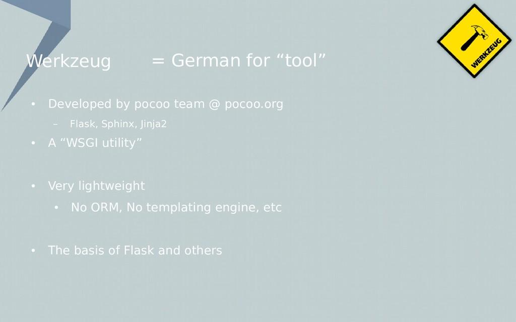 "Werkzeug = German for ""tool"" ● Developed by poc..."