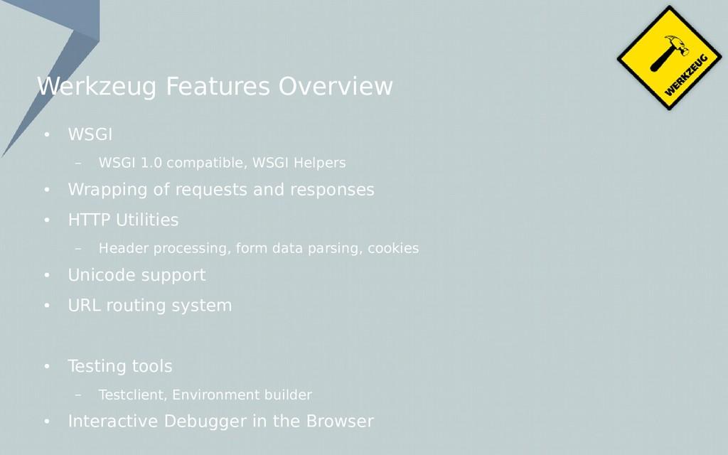 Werkzeug Features Overview ● WSGI – WSGI 1.0 co...