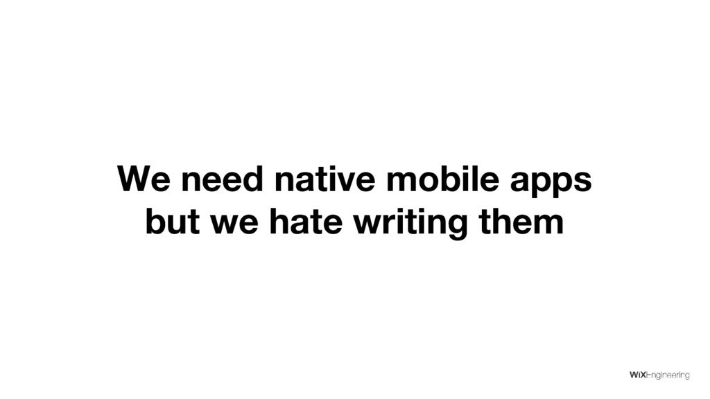 We need native mobile apps but we hate writing ...