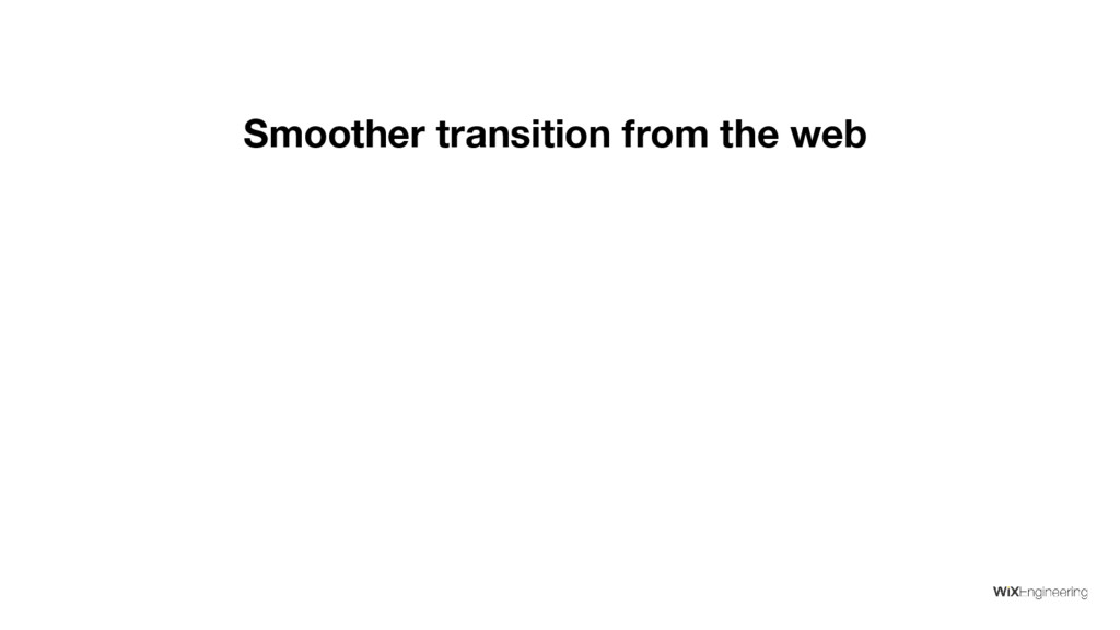 Smoother transition from the web