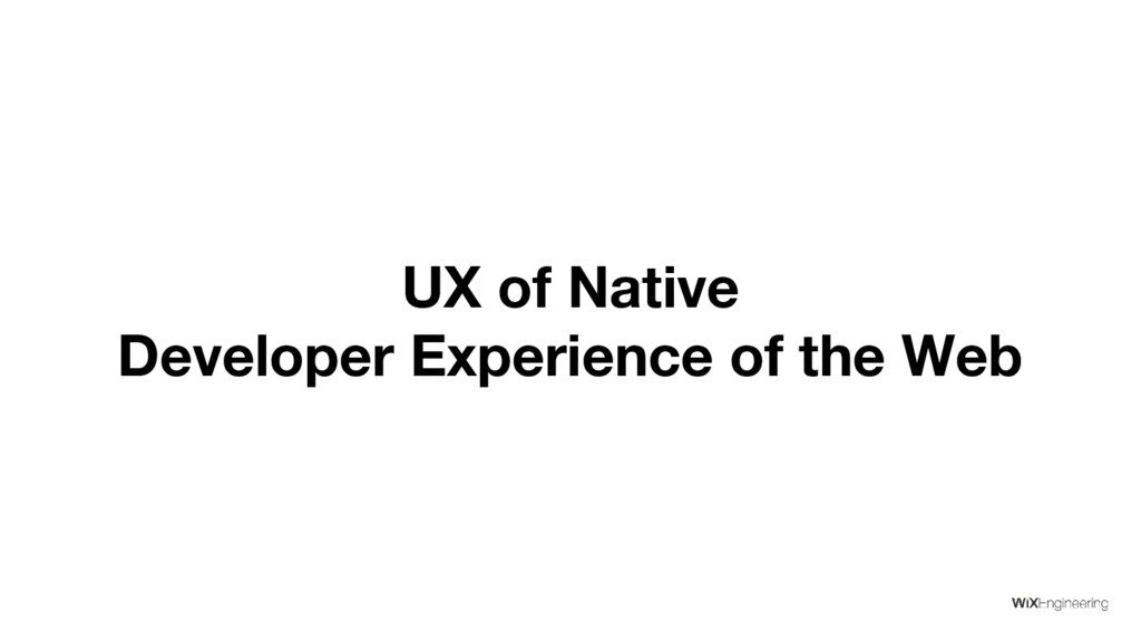 UX of Native Developer Experience of the Web