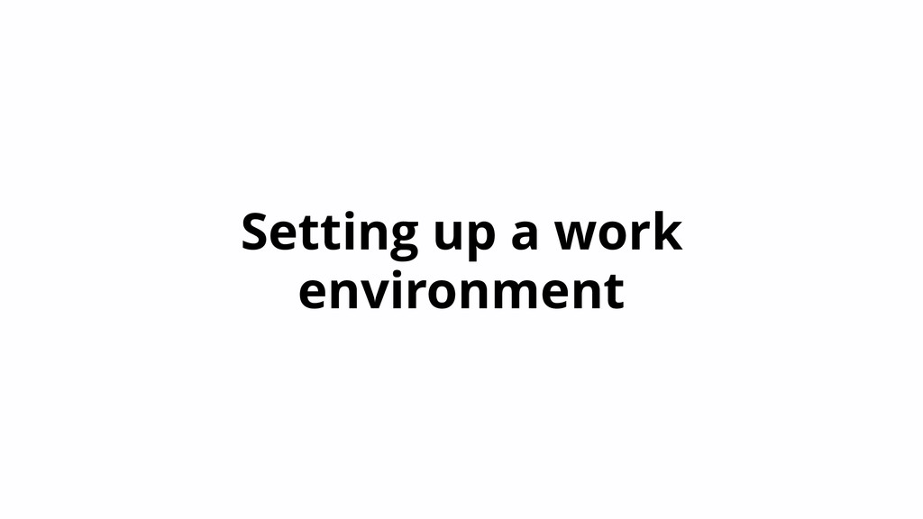 Setting up a work environment