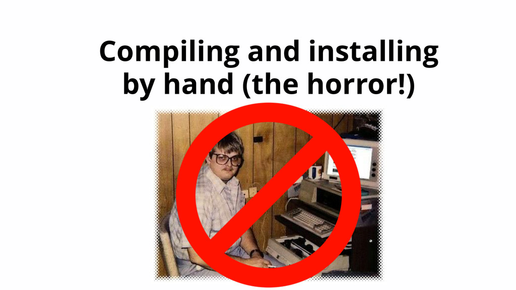 Compiling and installing by hand (the horror!)