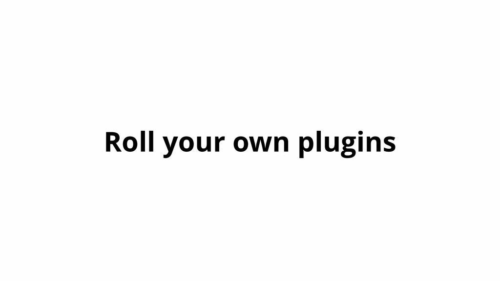 Roll your own plugins