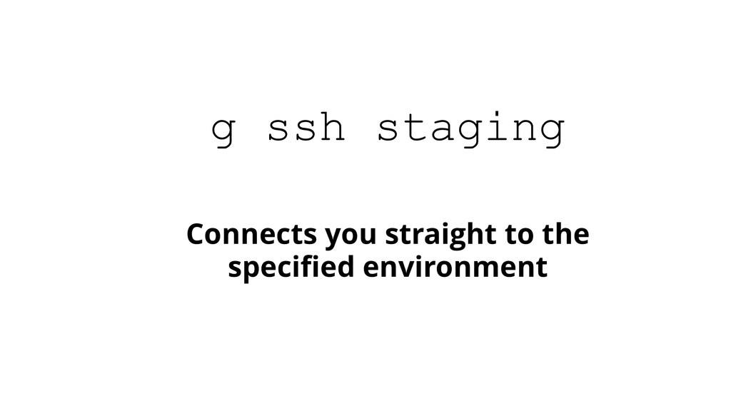 Connects you straight to the specified environme...