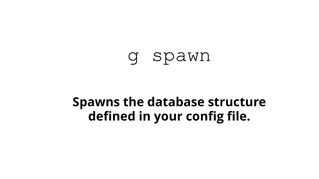 Spawns the database structure defined in your co...