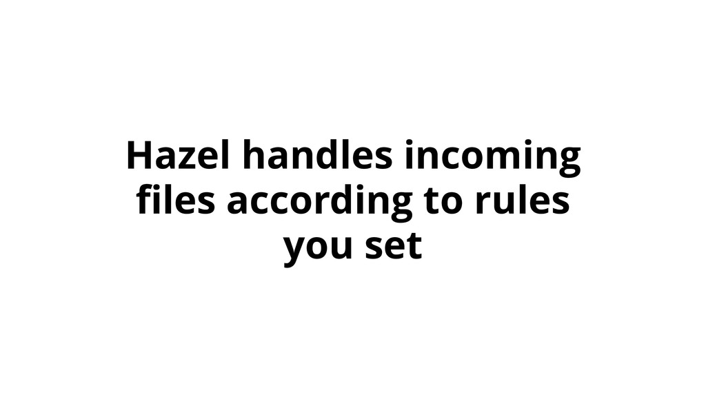 Hazel handles incoming files according to rules ...