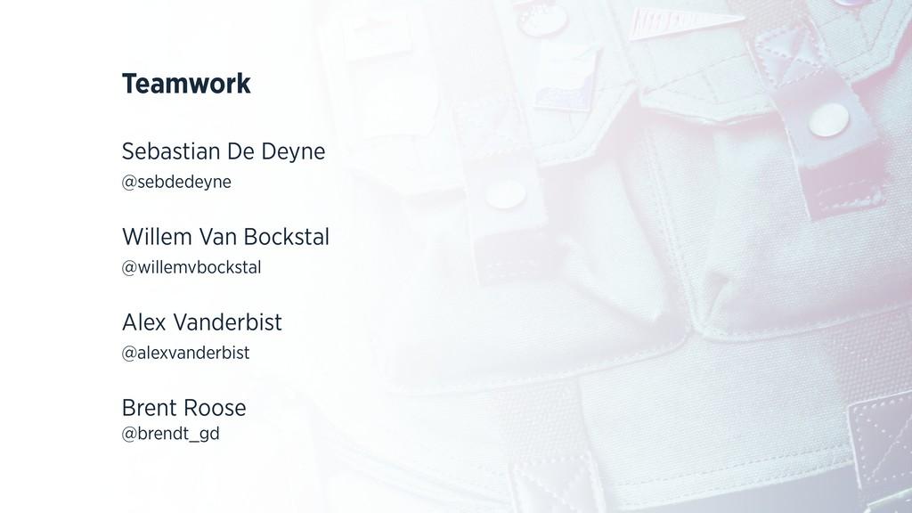 Teamwork Sebastian De Deyne @sebdedeyne  Wil...