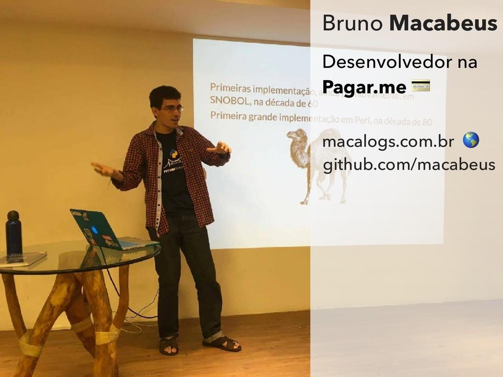 Bruno Macabeus github.com/macabeus macalogs.com...