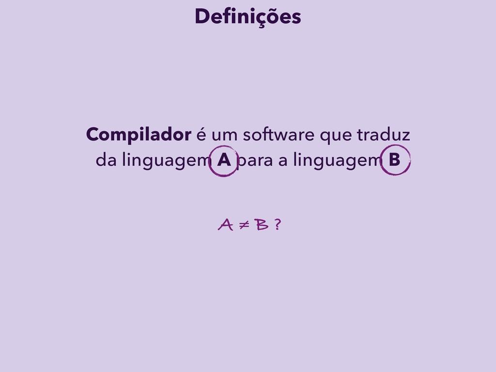 Definições Compilador é um software que traduz d...