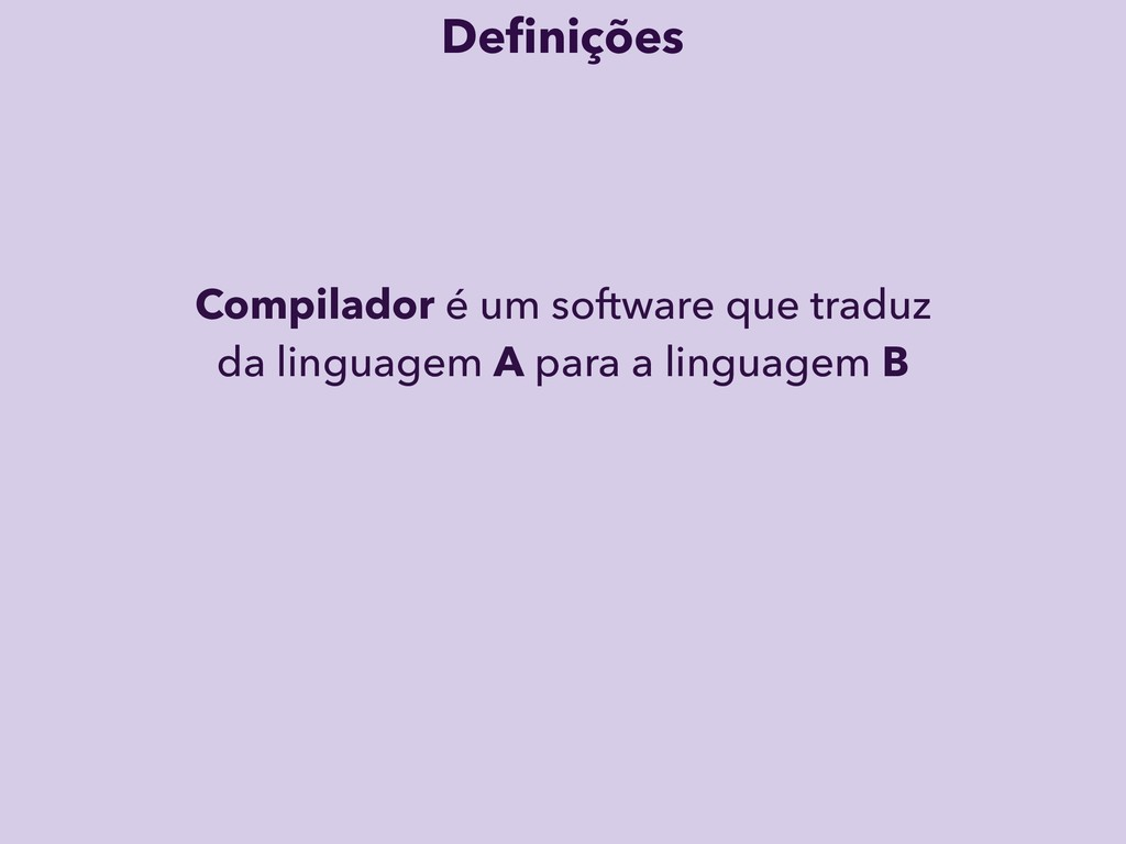 Compilador é um software que traduz da linguage...