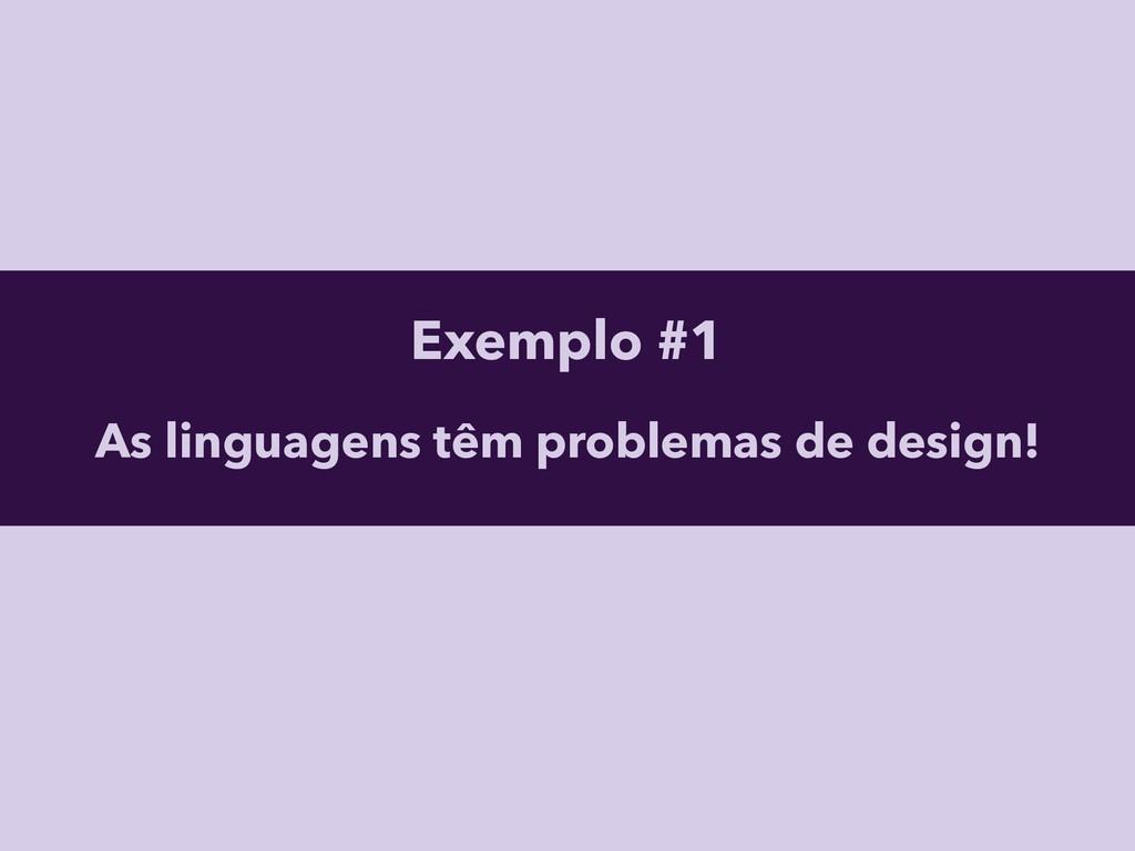 Exemplo #1 As linguagens têm problemas de desig...
