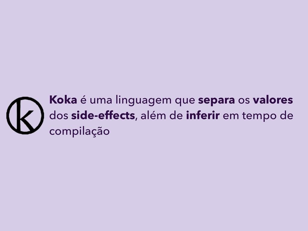 Koka é uma linguagem que separa os valores dos ...