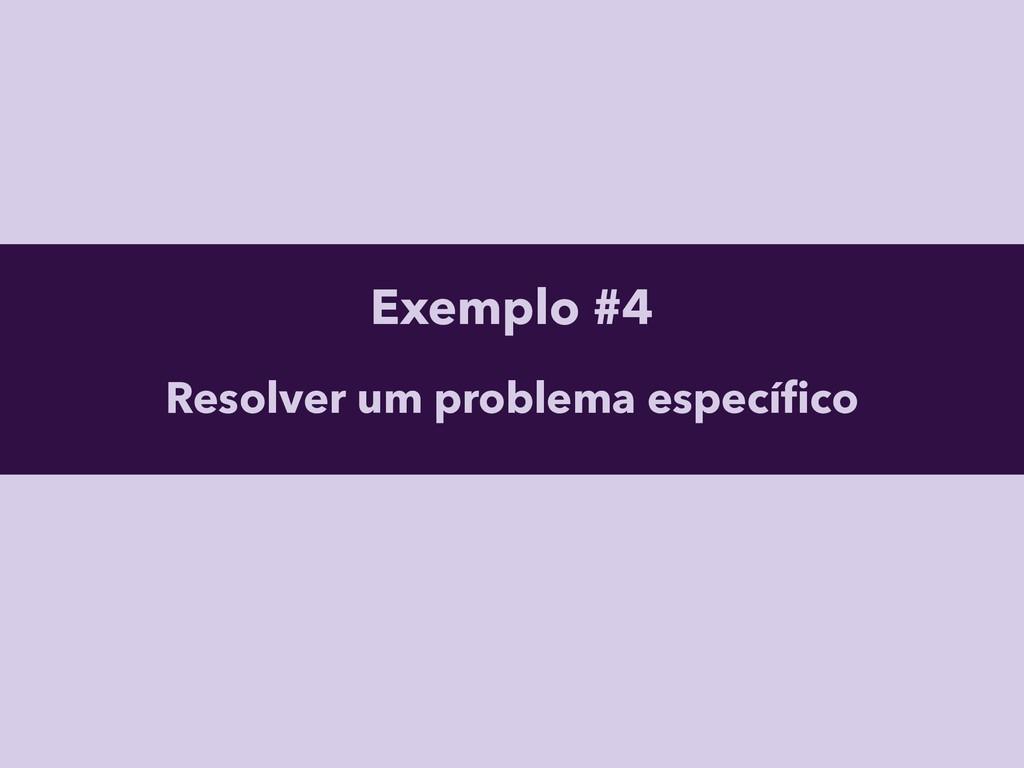 Exemplo #4 Resolver um problema específico