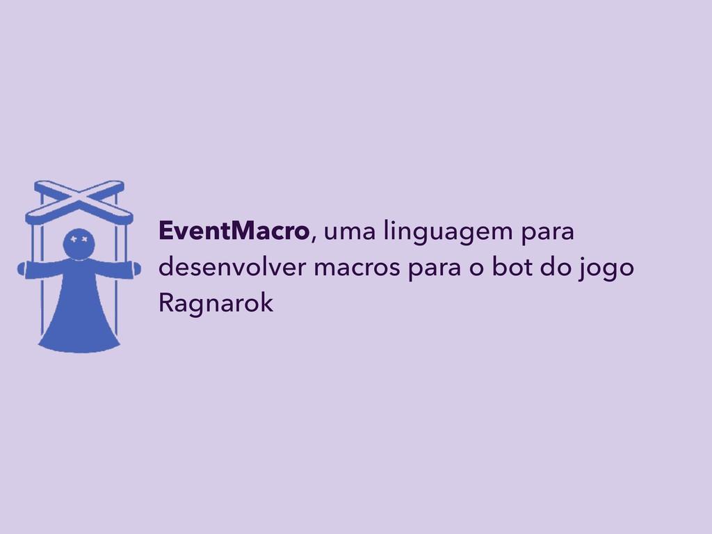 EventMacro, uma linguagem para desenvolver macr...