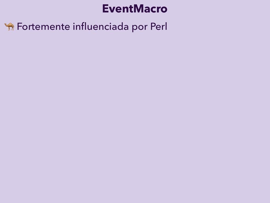 EventMacro  Fortemente influenciada por Perl
