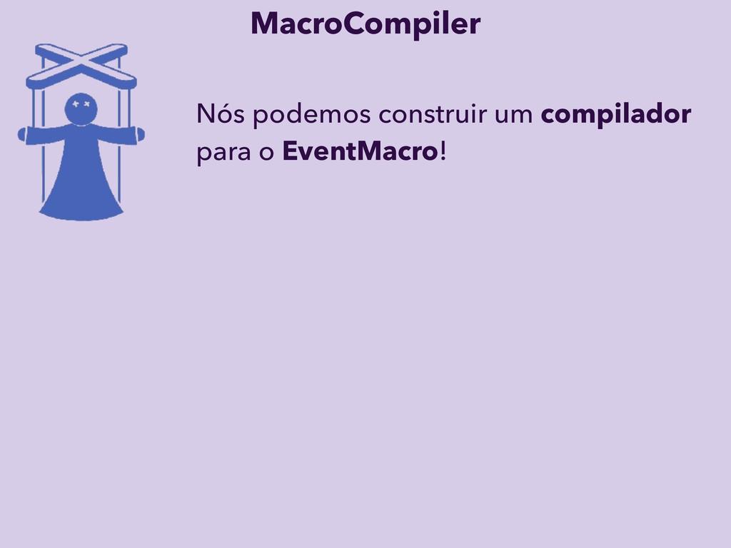 Nós podemos construir um compilador para o Even...