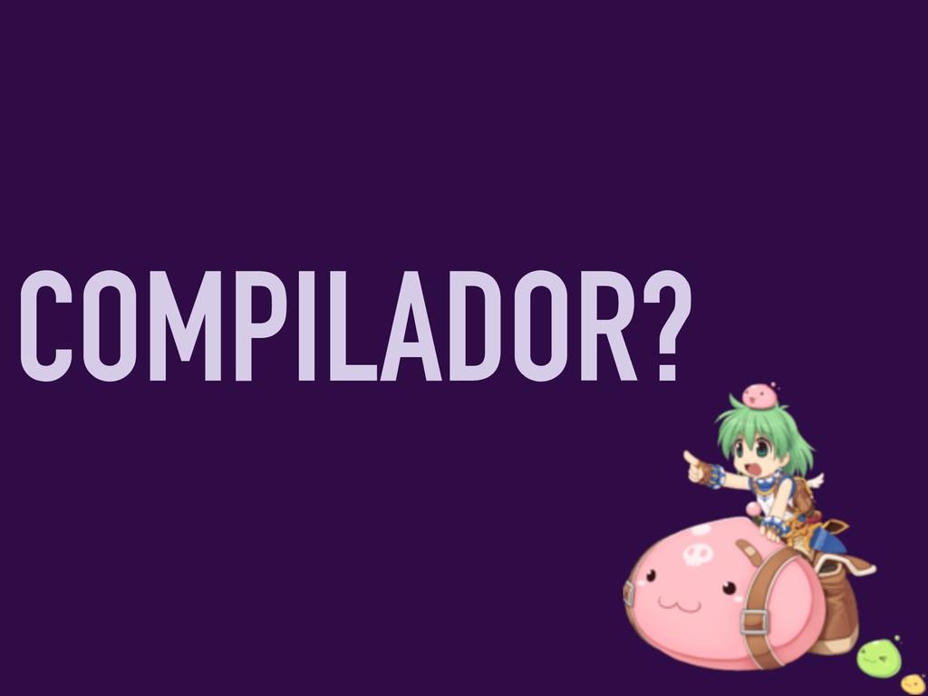 COMPILADOR?