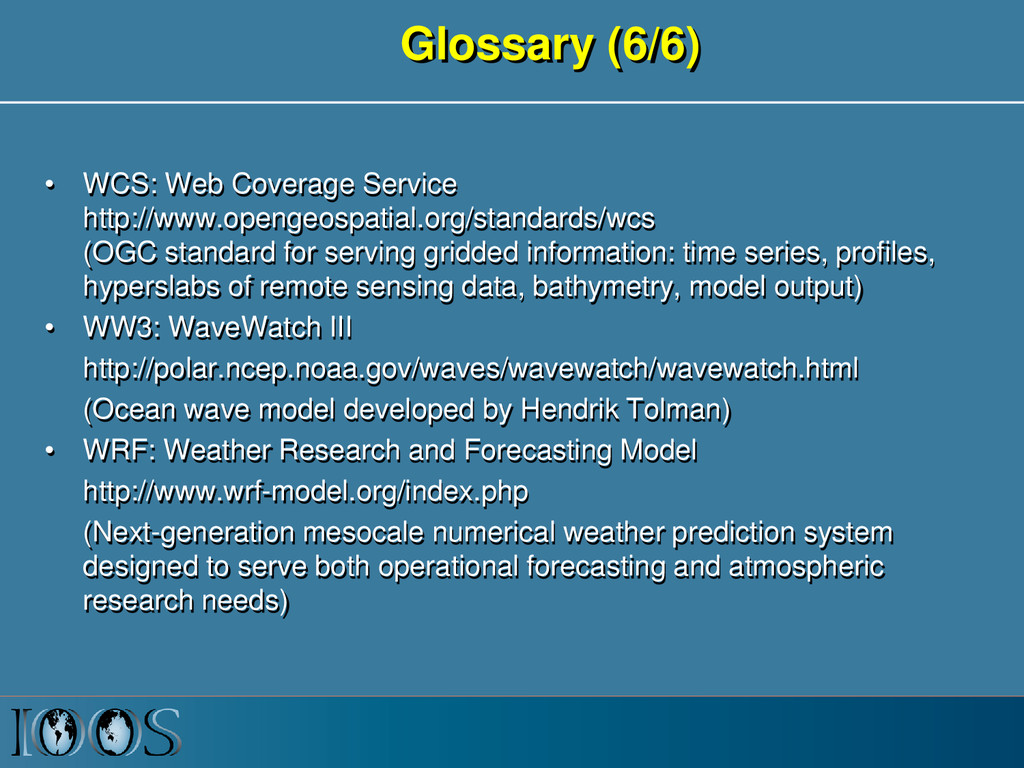 Glossary (6/6) • WCS: Web Coverage Service http...