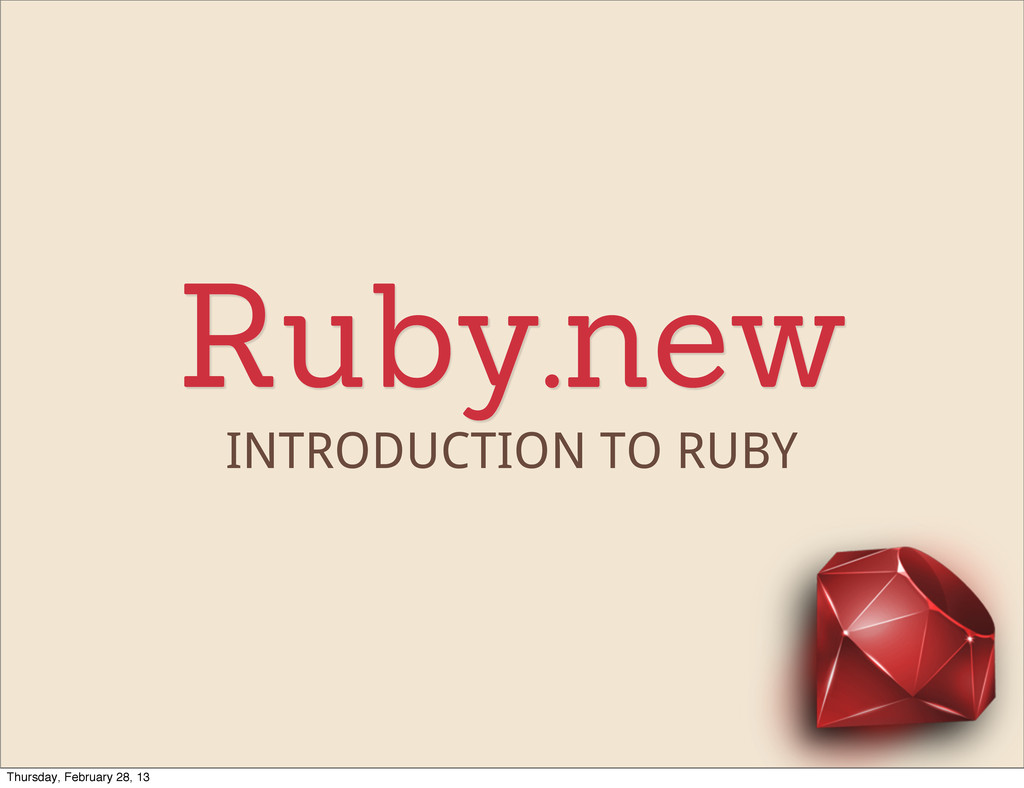Ruby.new INTRODUCTION TO RUBY Thursday, Februar...