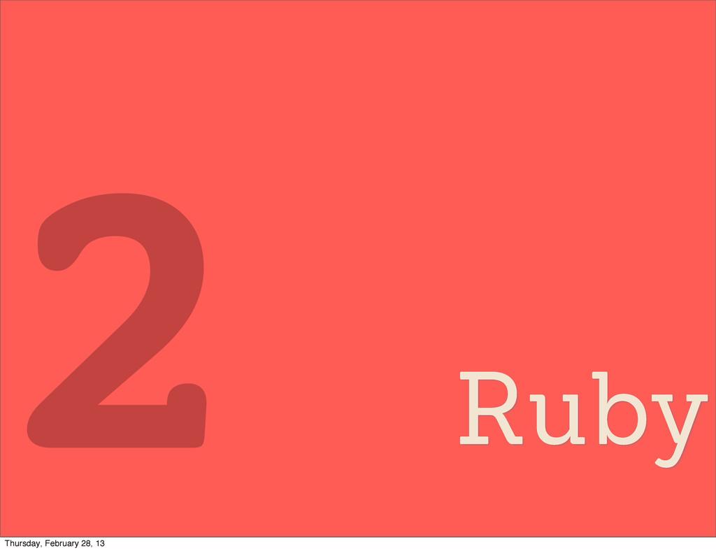 Ruby 2 Thursday, February 28, 13