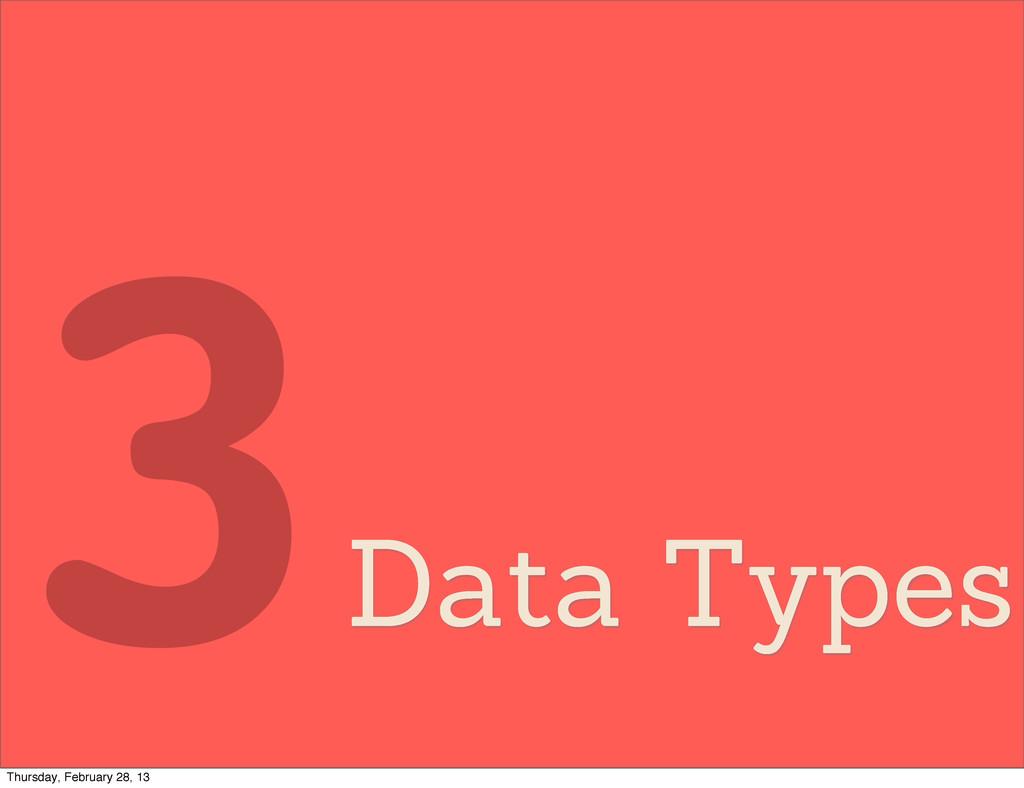 Data Types 3 Thursday, February 28, 13