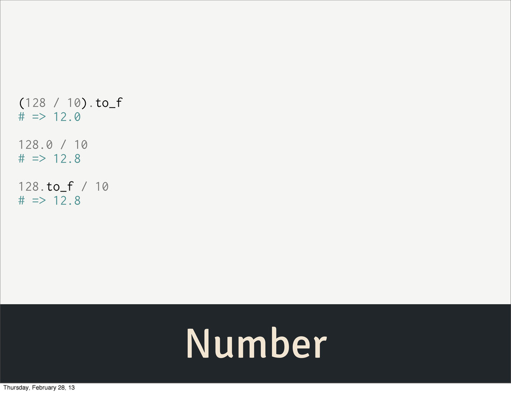 Number (128 / 10).to_f # => 12.0 128.0 / 10 # =...