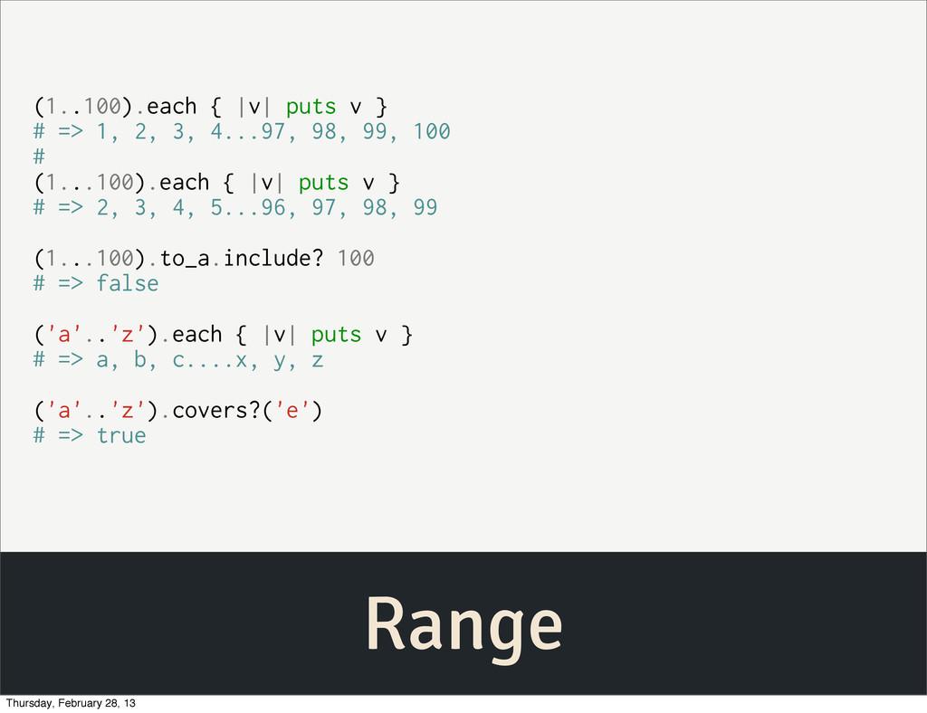 Range (1..100).each {  v  puts v } # => 1, 2, 3...