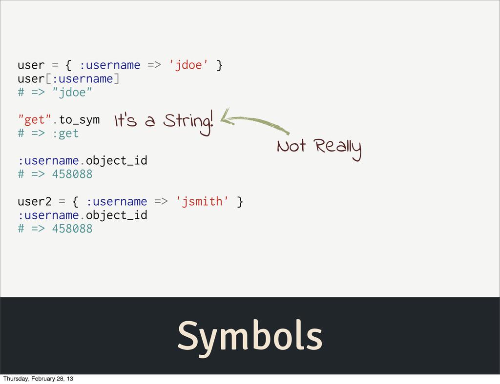 Symbols user = { :username => 'jdoe' } user[:us...