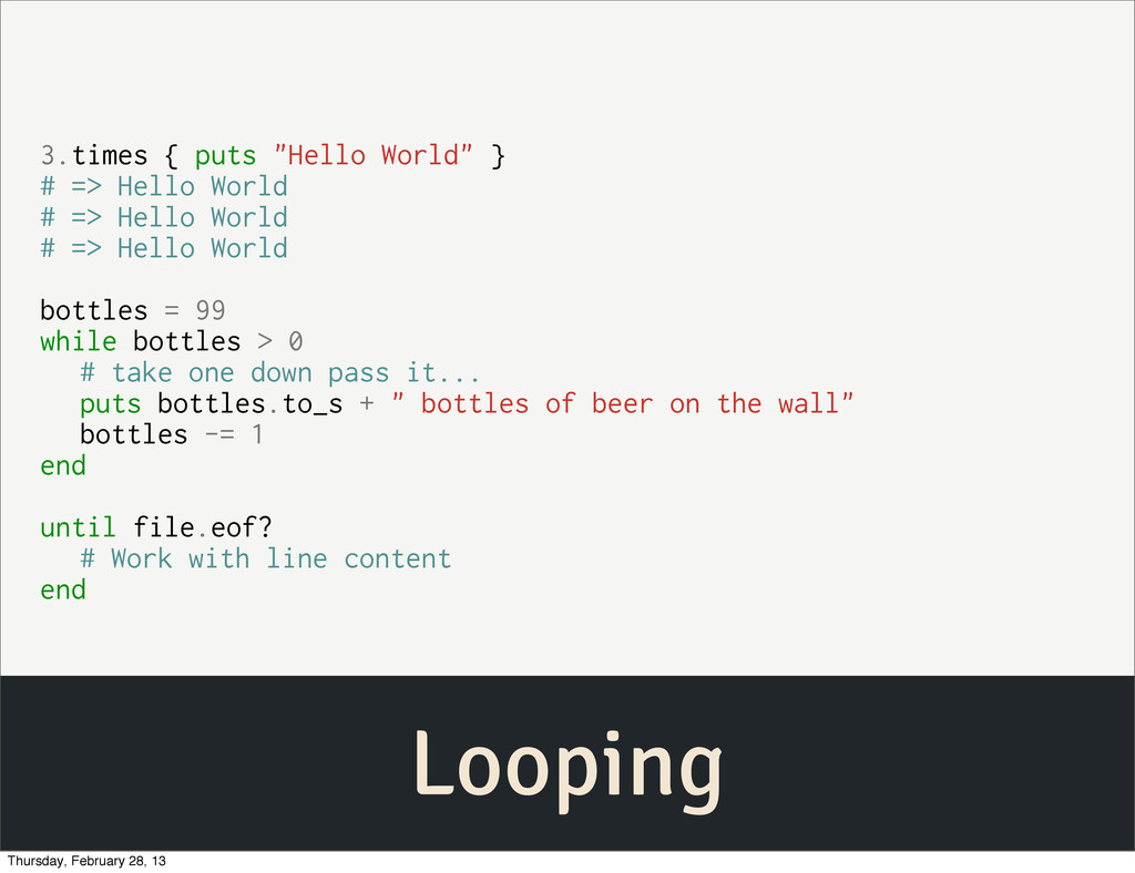 "Looping 3.times { puts ""Hello World"" } # => Hel..."