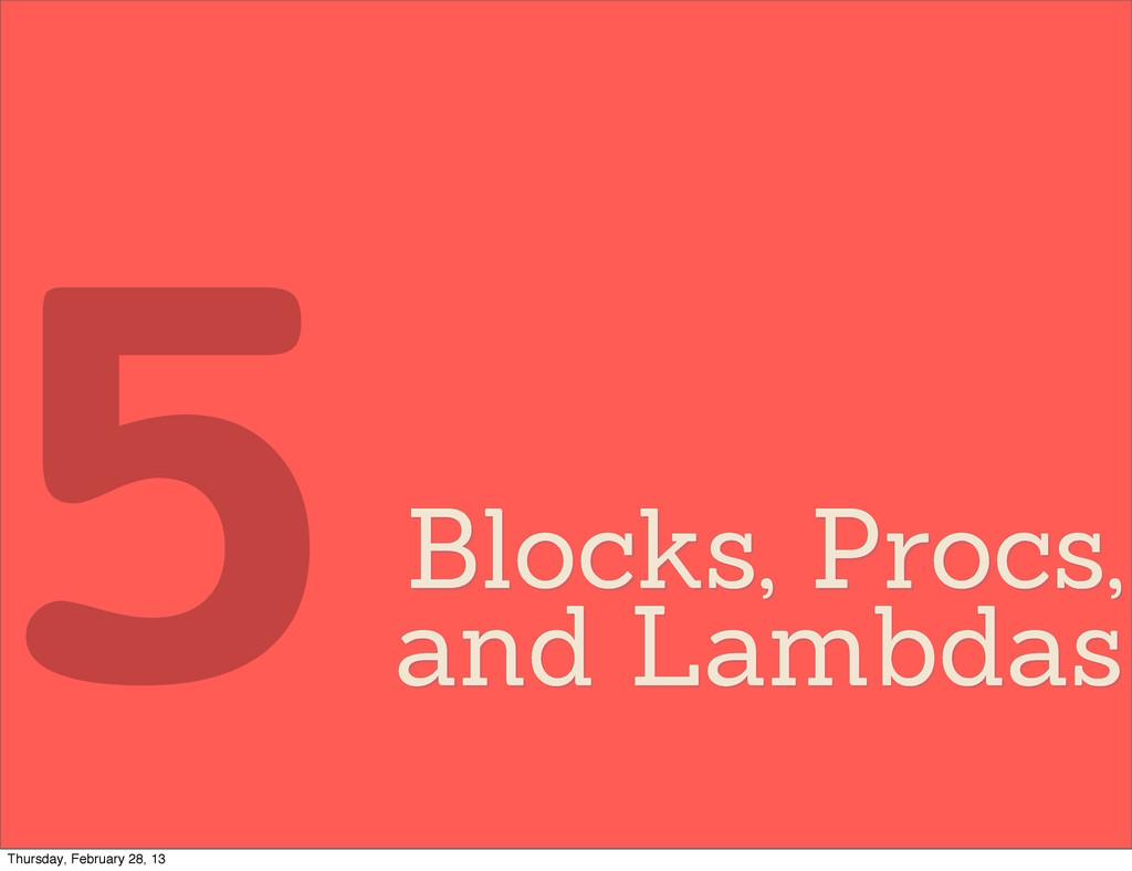 Blocks, Procs, and Lambdas 5 Thursday, February...