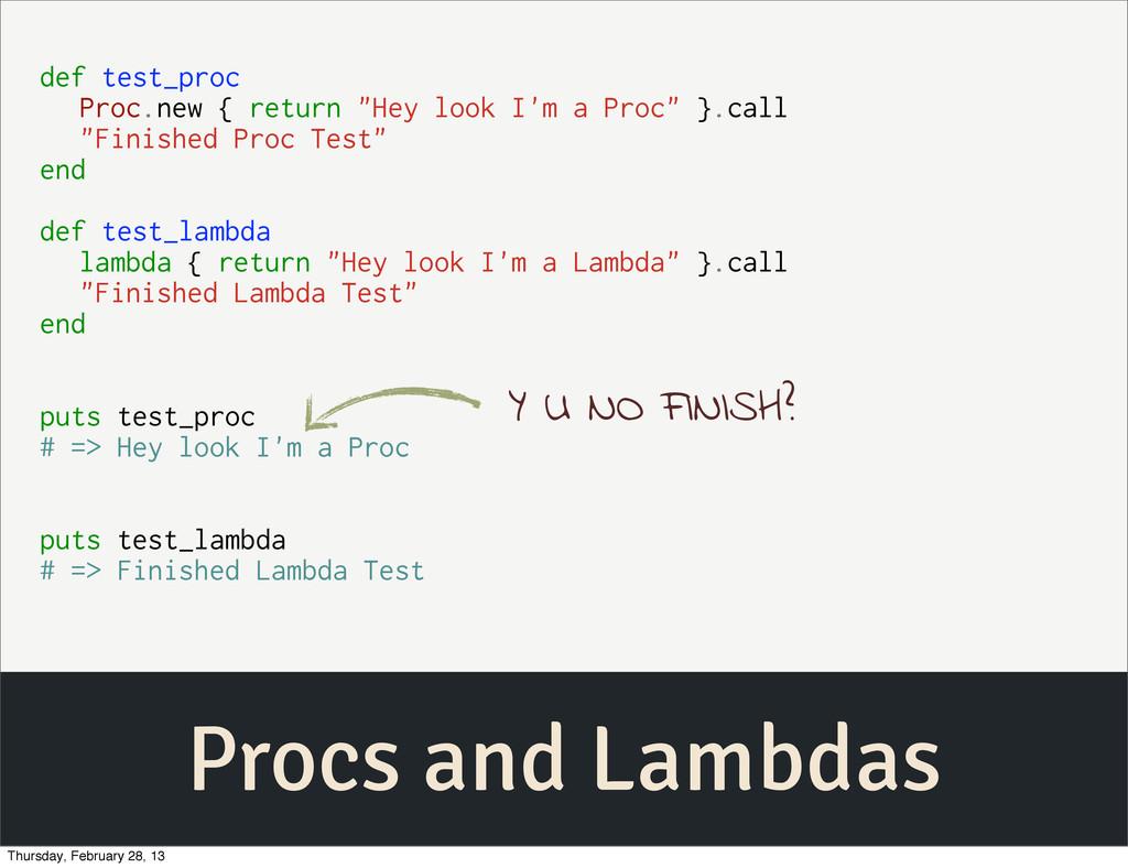 Procs and Lambdas def test_proc Proc.new { retu...