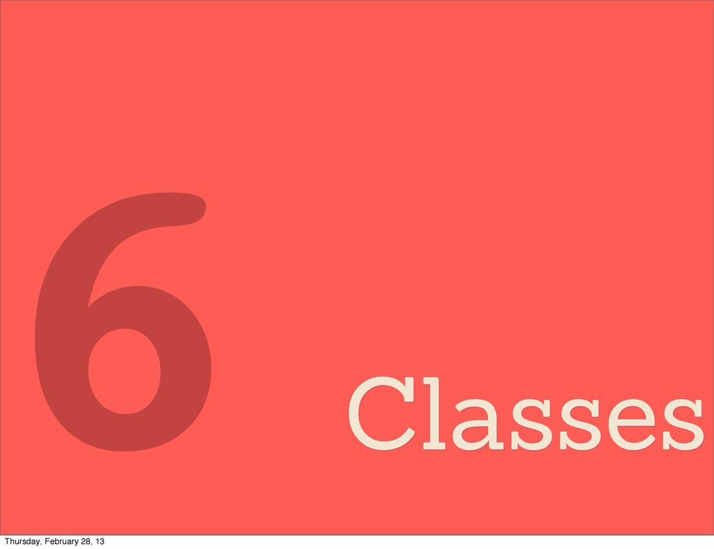 Classes 6 Thursday, February 28, 13