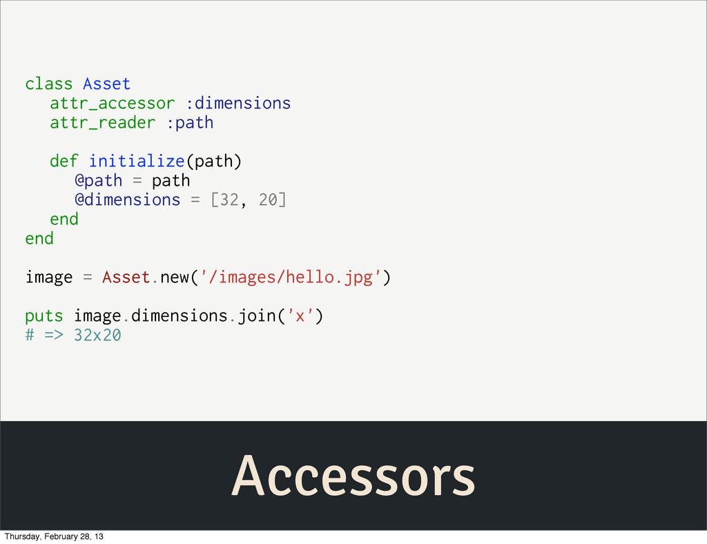 Accessors class Asset attr_accessor :dimensions...