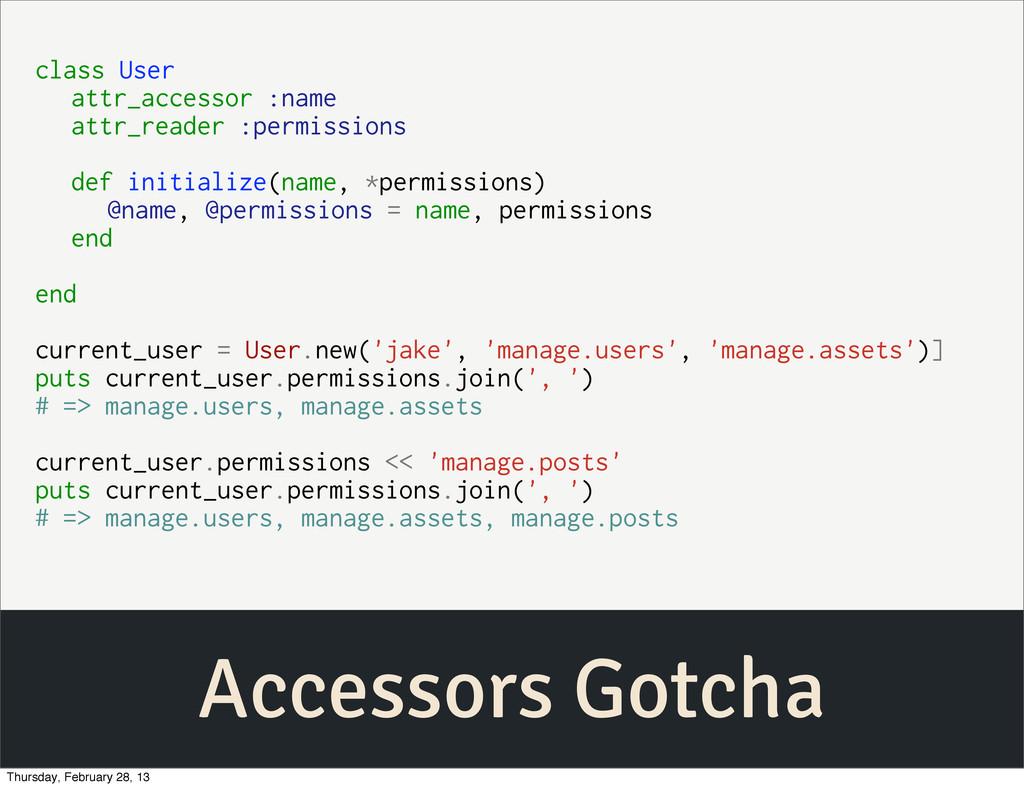 Accessors Gotcha class User attr_accessor :name...