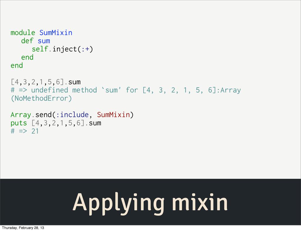 Applying mixin module SumMixin def sum self.inj...