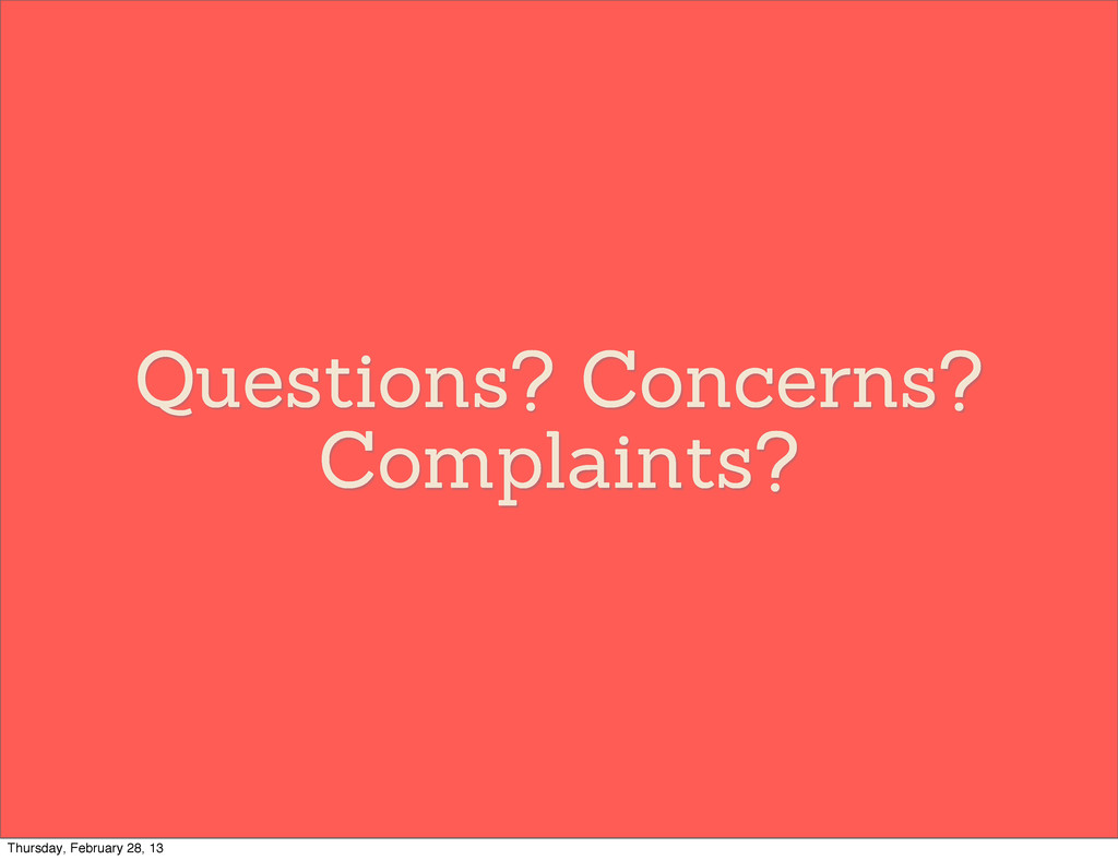 Questions? Concerns? Complaints? Thursday, Febr...