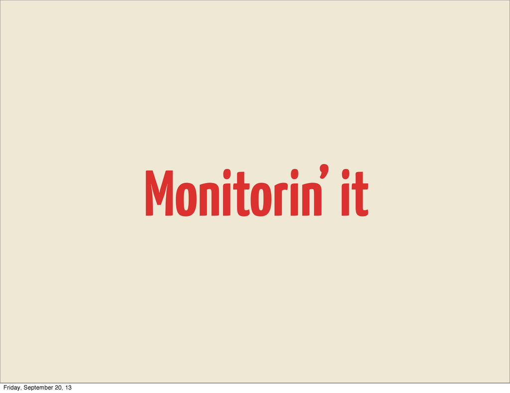 Monitorin' it Friday, September 20, 13