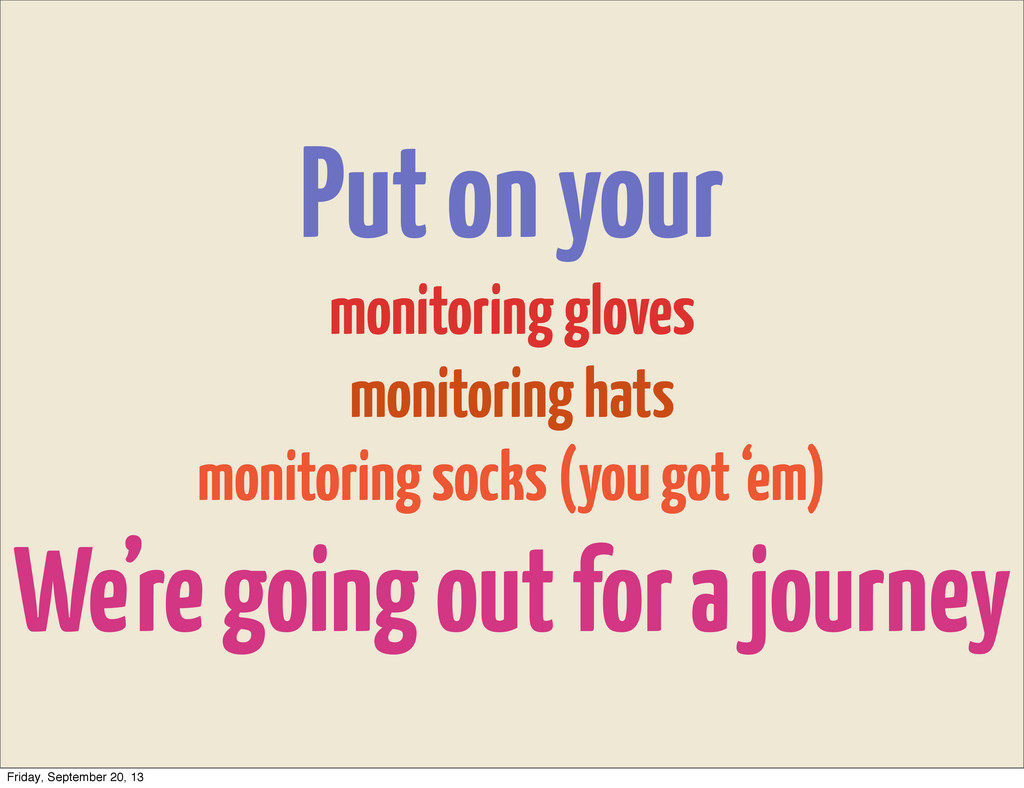 Put on your monitoring gloves monitoring hats m...