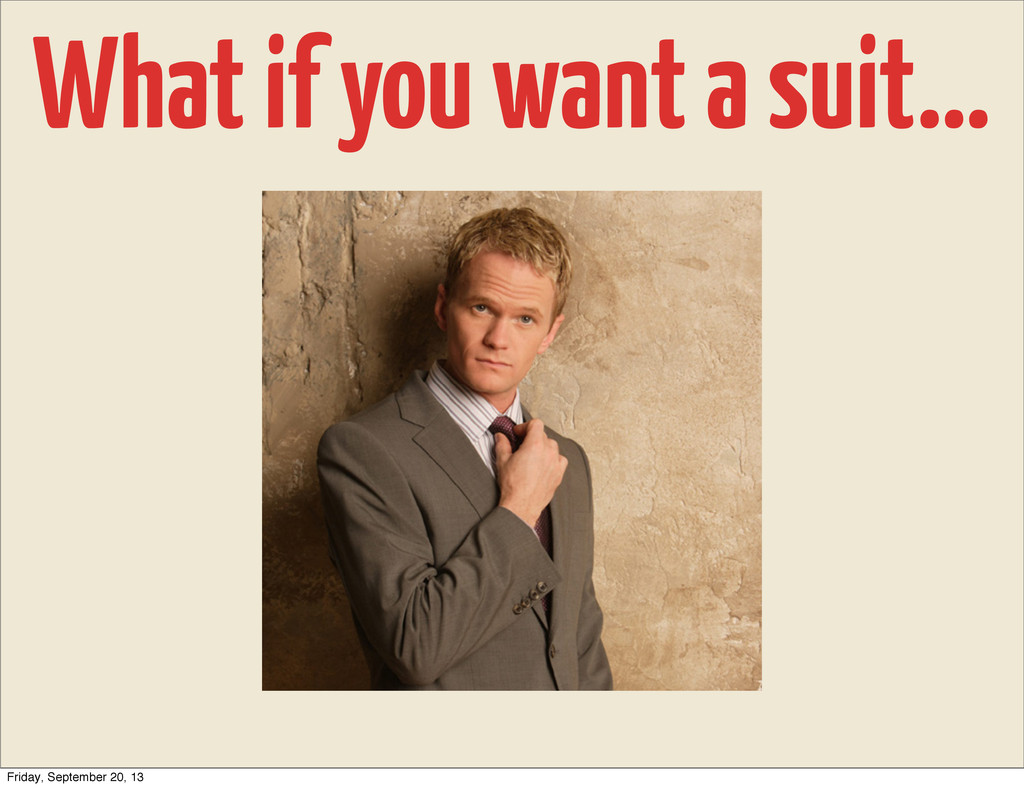 What if you want a suit... Friday, September 20...