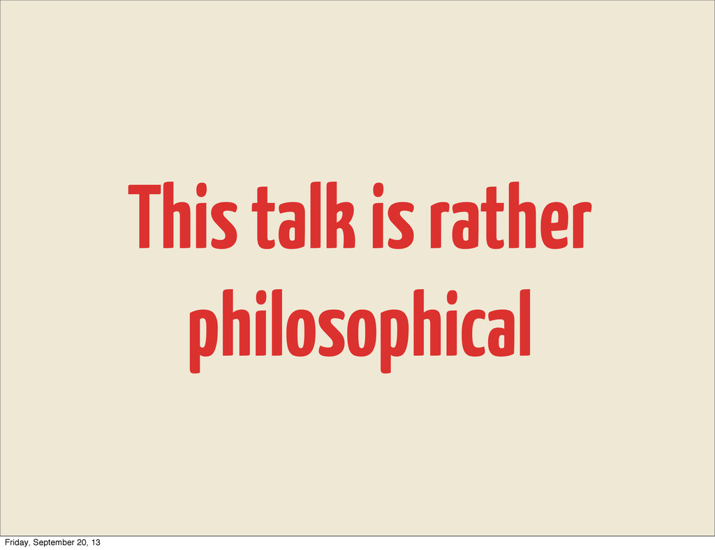 This talk is rather philosophical Friday, Septe...