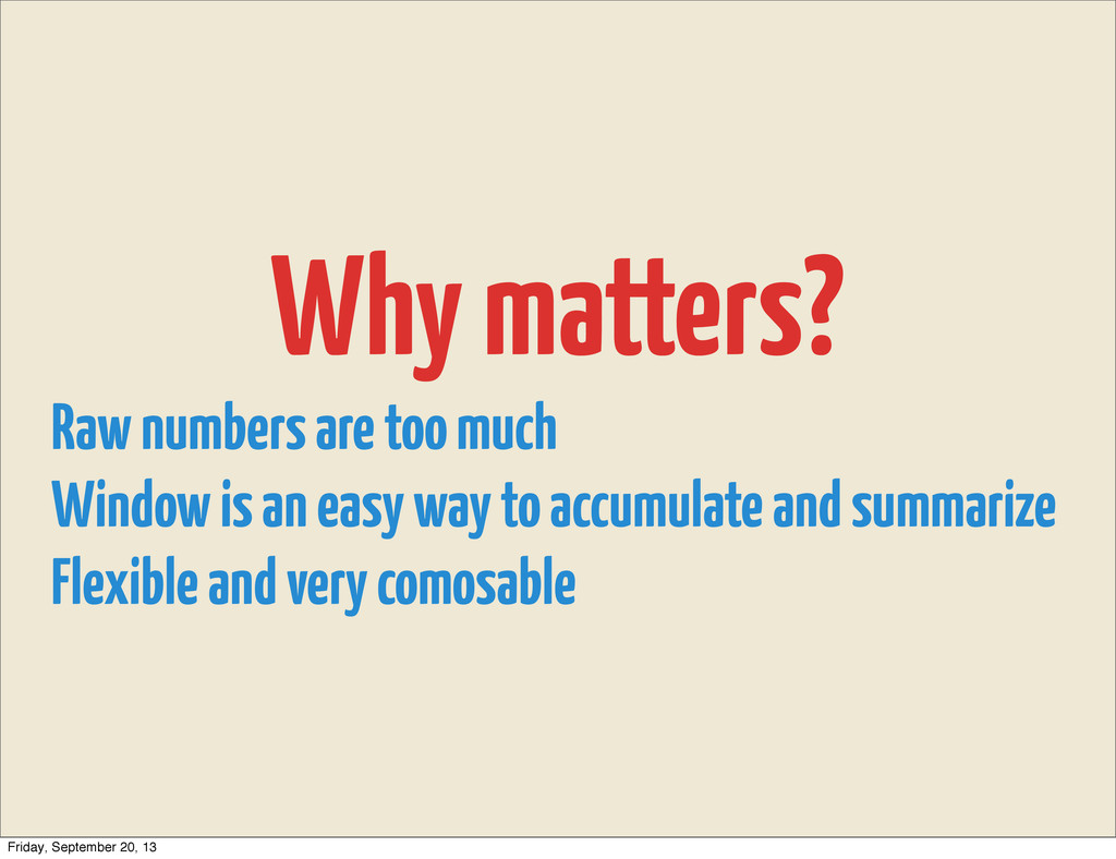 Why matters? Raw numbers are too much Window is...
