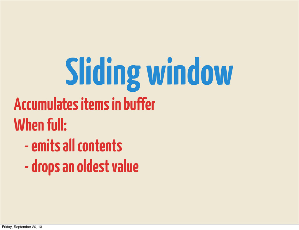Sliding window Accumulates items in buffer When...
