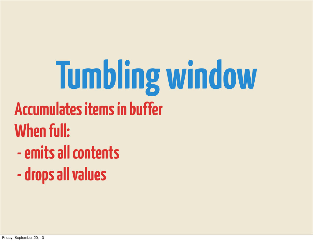 Tumbling window Accumulates items in buffer Whe...