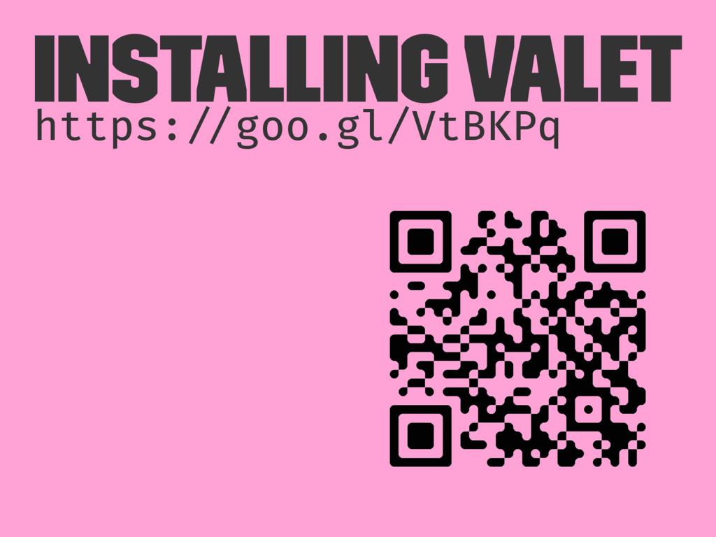 "Installing Valet https:!""goo.gl/VtBKPq"